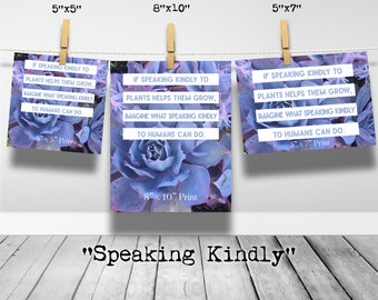 Speaking Kindly Print[Multiple Sizes Available] - Kindness Inspirational Print Motivational Art Succulents [Print Only]