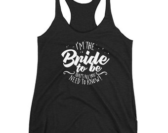 I'm The Bride To Be That's All You Need To Know Women's Racerback Tank // Bride Tank // Wedding Party Tank // Bridal Party Tank