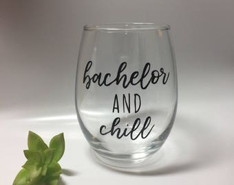Bachelor and Chill Stemless Wine Glass | Gift |  Mom | Funny | TV show | Wine | Vino | Bachelorette | Humor | Christmas Gift | Gift for her