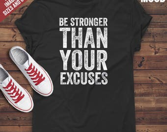 Be stronger than your excuses T-Shirt - funny t-shirt - motivational and inspirational t-shirt - Motivation saying