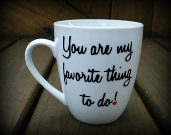 Valentines Gift, Gifts for him, Gifts for her, Boyfriend, Girlfriend, Wife, Husband, Love mug, You are my favorite thing to do mug