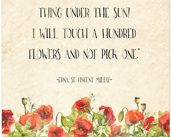 Touch a Hundred Flowers and Not Pick One - Edna St. Vincent Millay Literary Quote. Fine Art Print For Classroom, Library, Home or Nursery