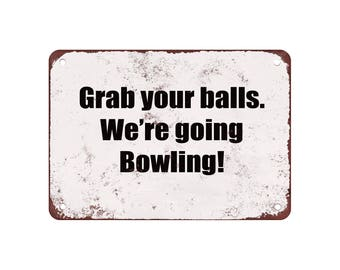 "Grab Your Balls. We're Going Bowling! - Vintage Look 9"" X 12"" Metal Sign"