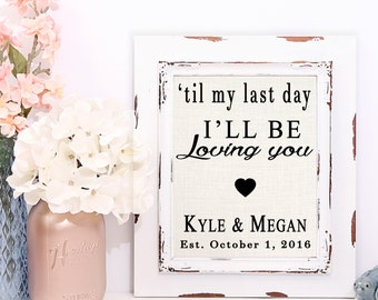 Til my last day I'll be loving you, Justin Moore song lyrics, wedding song, engagement, personalized gift for couple, song lyrics print