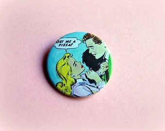 Get me a pizza! - pinback button or magnet 1.5 Inch