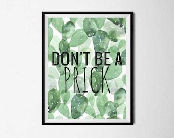 Don't Be A Prick Downloadable Printable Print Digital Download Art Design Green Black Typography Sassy Word Decor Cactus Watercolor