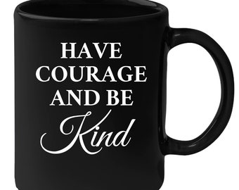 Christianity - Have Courage And Be Kind 11 oz Black Coffee Mug
