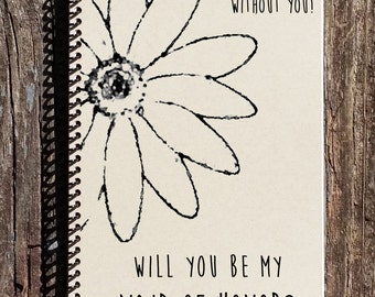 Will You Be My Maid of Honor - Maid of Honor Gift - Be My Maid of Honor -  Maid of Honor Notebook - Maid of Honor Journal - Wedding