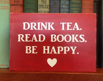 Drink Tea, Read Books, Be Happy, Reading Gift, Tea Gift, Book Lovers, Wood sign