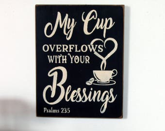My cup overflows with your blessings Psalm 23:5 wood sign