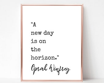 Oprah Winfrey Quote Print - DIGITAL DOWNLOAD - A New Day Is On The Horizon Quote- Oprah 2020 - Inspirational Quote - Oprah for President