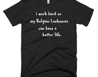 Belgian Laekenois Tee - Belgian Laekenois Shirt - Belgian Laekenois Dog Gifts - I Work Hard So My Belgian Laekenois Can Have A Better Life