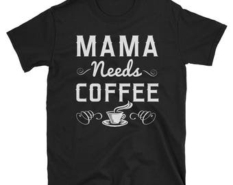 Mama Needs Coffee T shirt - Mom shirt - Coffee shirt - Coffee - Mom gift - Gift for mom - Funny Coffee Shirt - Coffee shirt Gift - Mama shir