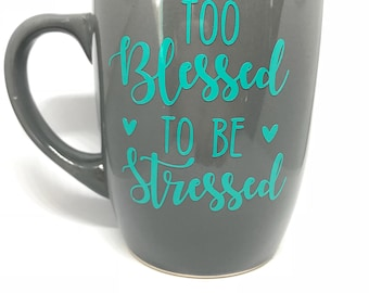 Too blessed to be stressed, inspirational gifts, new mom gift, boss lady,
