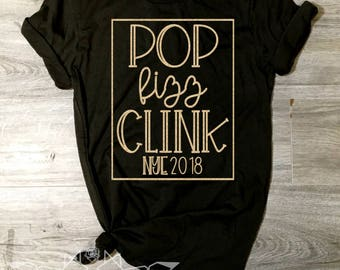 RTS! New Years Eve Shirt, Pop Fizz Clink Shirt, Cheers Shirt, NYE Tee, Cheers 2018 Shirt, Women's New Years, Ring in the New Year