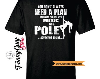 Pole Dancer T-shirt - Don't Always Need A Plan