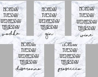 Monday, Tuesday, Wednesday, Thursday, Alcohol // prosecco // vodka // disaronno // wine // gin // days of the week // typography // print //