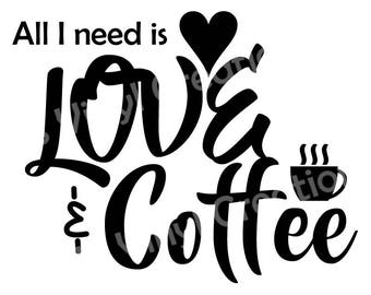 """Vinyl Decal """"All I need is Love and Coffee"""" Various Colors and Sizes"""