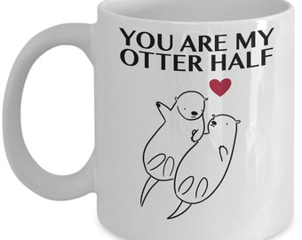 You Are My Otter Half Mug, Wedding Anniversary Gifts for Her, Birthday Gifts for her, Perfect gift for Her, Romantic Gifts for her