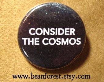 "consider the cosmos - science teacher gift neil degrasse tyson astronomy universe stars planet earth 1.25"" pinback button pin fridge magnet"