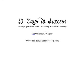 30 Days to Success: A Step by Step Guide to Achieving Success in 30 Days