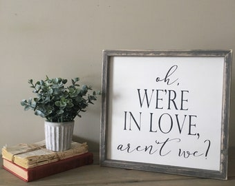 Oh we're In love arent we, love sign, bedroom decor, farmhouse bedroom sign, framed wood sign, wood wall decor, gallery wall sign, farmhouse