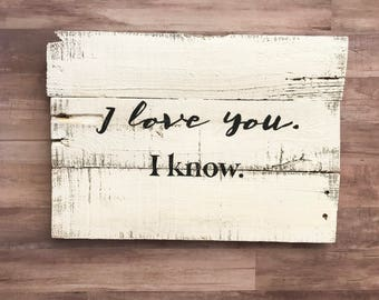 I Love You, I know | Star Wars inspired | Wood Sign