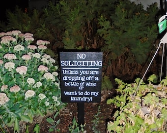 No Soliciting Unless You Are Dropping Off a Bottle of Wine or Want to do my Laundry! Yard stake sign