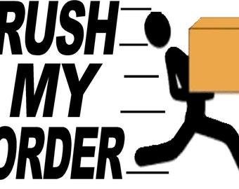 RUSH MY ORDER!! Expedite Order Rush Time Fee