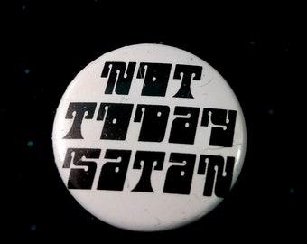 Not Today Satan 1 Inch Button