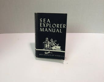 Sea Explorer Manual Boy Scouts of America-1954  An Introduction to Seamanship and Sea Lore