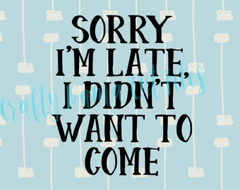 Sorry I'm Late, I Didn't Want To Come, Don't Want To Be Around People, Introvert, Please Leave Me Alone, Funny Quote, SVG, Sarcastic Quote