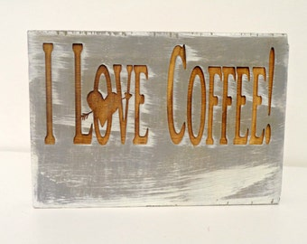 I Love Coffee Engraved Sign, Valentine's Day Gift, Rustic Sign, Coffee Lovers Gift, Kitchen Decor, Distressed Wood Sign, Anniversary Gift