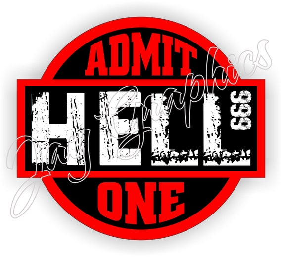 Hell admit one ticket hard hat sticker motorcycle welding helmet vinyl decal toolbox lunchbox label mx dirt bike motocross 666