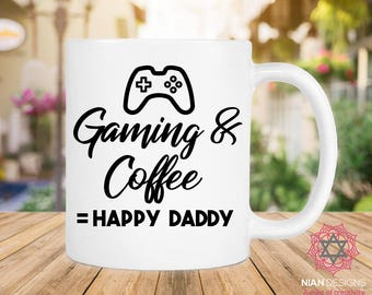 Gaming And Coffee = Happy Daddy, Birthday Gift, Gift For Dad, Gift For Husband, Fathers Day