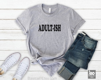 ADULTISH SHIRT, Adultish T-Shirt, Humor Shirt ,Unisex Style for Men & Women, Makes Cool Gift,Adult-Ish,Gifts,Funny Tee