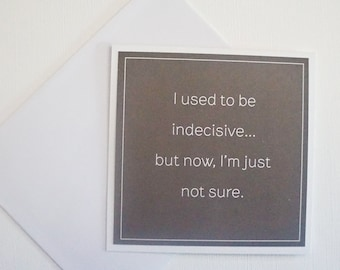 Funny Card - I used to be indecisive..but now, I'm just not sure.