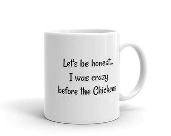 Let's be Honest I Was Crazy Before the Chickens - Funny Chicken Mug - Chicken Lovers gift - Gift for Crazy Chicken Lady - I Love Chickens