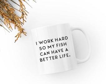 I Work Hard So My Fish Can Have a Better Life - White 11 fl oz. Coffee Mug