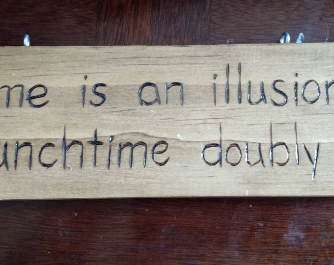 Hand-Burned Wooden Sign - Time Is An Illusion