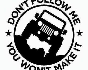 Jeep - Don't Follow Me You Won't Make It Vinyl Window Decal