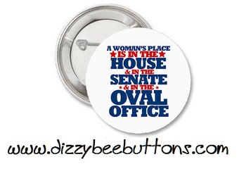 Feminist - A woman's place is in the house and the senate and the oval office - Pinback Button - Magnet - Keychain - Political - Politics