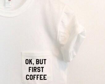 Ok But First Coffee T-shirt Pocket Tee Shirt Tumblr Saying