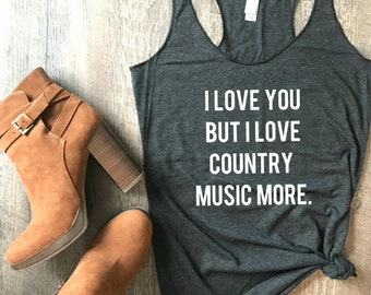 I Love You But I Love Country Music More Tank, Womens Tank, Country Music Tank, Love, Funny Tank, Funny Country Music Tank, Funny Music Tank