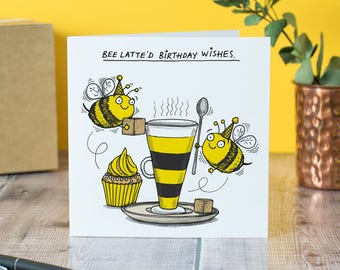 Bee-latte'd birthday wishes card