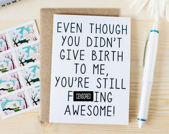 Funny Mother's Day Card - Funny Stepmom Card - Funny Mother In Law Card - Like A Mom Card - Even Though You Didn't Give Birth To Me...