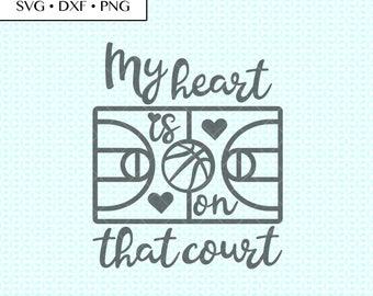Basketball SVG DXF png Cut Files • my heart is on that court svg • basketball PNG • heart court basketball cut • basketball saying digital