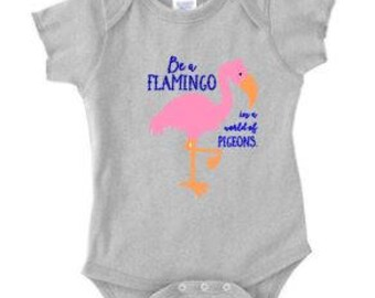 baby shirt, baby oneses , be a flamingo