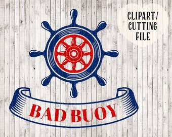 bad buoy svg, ships wheel svg, nautical svg, boat svg, cutting file, nautical clipart, tshirt designs, vinyl decal, svg files for silhouette