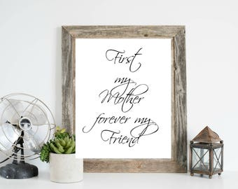 Gift for Mom, Mother's Day Printable, Mother's Day Print, First my mother forever my Friend, Mother's Day Gift, Printable for Mom, Mom Art